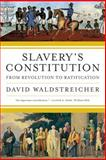 Slavery's Constitution, David Waldstreicher, 0809016508