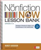 The Nonfiction Now Lesson Bank, Grades 4-8 : Strategies and Routines for Higher-Level Comprehension in the Content Areas, Akhavan, Nancy L., 1452286507