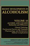 Recent Developments in Alcoholism : Alcohol and Cocaine Similarities and Differences Clinical Pathology Psychosocial Factors and Treatment Pharmacology and Biochemistry Medical Complications, , 1489916504