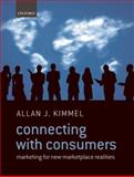 Connecting with Consumers : Marketing for New Marketplace Realities, Kimmel, Allan J., 0199556504