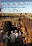 An Opportunity Lost : The Truman Administration and the Farm Policy Debate, Dean, Virgil W., 0826216501