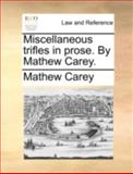 Miscellaneous Trifles in Prose by Mathew Carey, Mathew Carey, 1140706500