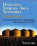 Designing Storage Area Networks : A Practical Reference for Implementing Fibre Channel and IP SANs, Clark, Tom, 0321136500