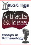 Artifacts and Ideas : Essays in Archaeology, Trigger, Bruce G., 141280650X