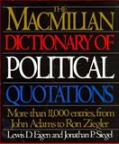 The Macmillan Dictionary of Political Quotations, Lewis D. Eigen and Jonathan P. Siegel, 0026106507