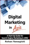 Digital Marketing in Asia : A Start-Up Guide for Search Engine Marketing in APAC, Yamagishi, Rohan, 061594650X