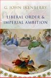 Liberal Order and Imperial Ambition, Ikenberry, G. John, 0745636500