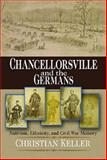 Chancellorsville and the Germans, Christian B. Keller, 0823226506