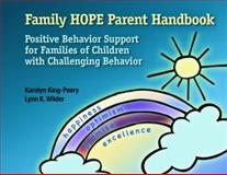 Family HOPE Parent Handbook : Positive Behavior Support for Families of Children with Challenging Behavior, King-Peery, Karolyn and Wilder, Lynn, 0878226508