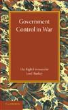 Government Control in War : Lees Knowles Lectures 1945, Hankey, Maurice, 1107666503