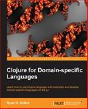 Clojure for Domain-Specific Languages, Kelker Ryan, 1782166505