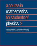 A Course in Mathematics for Students of Physics, Bamberg, Paul and Sternberg, Shlomo, 0521406501