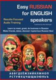 Easy Russian for English Speakers Vol. 1 : Results Focused Audio Training; Learn to Meet, Greet, Do Business in Russian; Make Friends, Dates and Discover Mysterious Russian Soul, Bollinger, Max, 0956116507