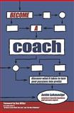 Become a Coach : Discover what it Takes to Turn Your Passions into Profits, Lukasavige, Justin, 0982546505