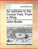 An Address to the Cocoa-Tree from a Whig, John Butler, 1170096506