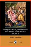 History of the Reign of Ferdinand and Isabella, the Catholic, William H. Prescott, 1406566500
