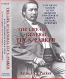 The Life of Ely S. Parker : Last Grand Sachem of the Iroquois and General Grant's Military Secretary, Arthur C. Parker, 1889246506