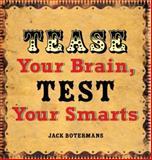 Tease Your Brain, Test Your Smarts, Jack Botermans, 1402736509