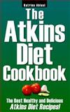 The Atkins Diet Cookbook: the Best Healthy and Delicious Atkins Diet Recipes!, Katrina Abiasi, 1494986507