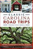 Classic Carolina Road Trips from Columbia, Tom Poland, 1626196508