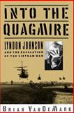 Into the Quagmire : Lyndon Johnson and the Escalation of the Vietnam War, VanDeMark, Brian, 0195096509