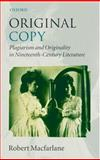 Original Copy : Plagiarism and Originality in Nineteenth-Century Literature, MacFarlane, Robert, 0199296502