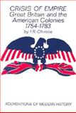 Crisis of Empire : Great Britain and the American Colonies, 1754-1783, Christie, Ian R., 0393096505