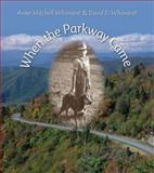 When the Parkway Came, Anne M. Whisnant and David E. Whisnant, 0984056505