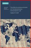 The Multilateralization of International Investment Law, Schill, Stephan W., 1107636507