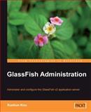 Glassfish Administration : Administer and Configure the Glassfish V2 Application Server, Kou, Xuekun, 1847196500
