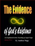 The Evidence of God's Existence : As Explained in the Teaching of Agni Yoga, Nagy, Andras, 0979266505