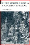 Child Sexual Abuse in Victorian England, Jackson, Louise A., 0415226503