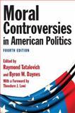 Moral Controversies in American Politics, Warren Tatalovich, Byron W. Daynes, Theodore J. Lowi, 0765626500