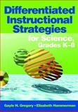 Differentiated Instructional Strategies for Science, Grades K-8, Gregory, Gayle H. and Hammerman, Elizabeth, 141291650X
