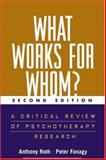 What Works for Whom?, Second Edition : A Critical Review of Psychotherapy Research, Roth, Anthony and Fonagy, Peter, 1572306505