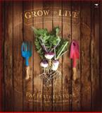 Grow to Live : A Simple Guide to Growing Your Own Good, Clean Food, Featherstone, Pat, 1770096507