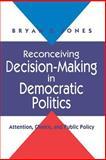 Reconceiving Decision-Making in Democratic Politics 9780226406510