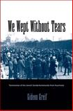 We Wept Without Tears : Testimonies of the Jewish Sonderkommando from Auschwitz, Greif, Gideon, 0300106513