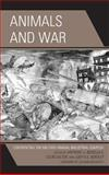 Animals and War : Confronting the Military-Animal Industrial Complex, , 0739186515