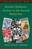 British Children's Fiction in the Second World War, Edwards, Owen Dudley, 0748616519