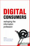 Digital Consumers : Reshaping the Information Professions, Nicholas, David and Rowlands, Ian, 1856046516