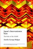 Japan's Interventionist State : The Role of the MAFF, Mulgan, Aurelia George, 0415346517