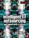 Intelligent IT Outsourcing : 8 Building Blocks to Success, Willcocks, Leslie and Cullen, Sara, 0750656514