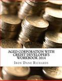 Aged Corporation with Credit Developer's Workbook 2014, Iron Dane Richards, 1497356512