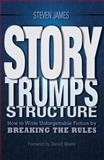 Story Trumps Structure, Steven James, 1599636514