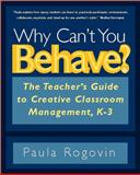 Why Can't You Behave? : The Teacher's Guide to Creative Classroom Management, K-3, Rogovin, Paula, 0325006512