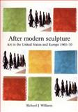 After Modern Sculpture : Art in the United States and Europe, 1965-1970, Williams, Richard, 0719056519