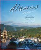 Álamos, Sonora : Architecture and Urbanism in the Dry Tropics, Messina, John, 0816526516