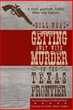 Getting Away with Murder on the Texas Frontier : Notorious Killings and Celebrated Trials, Neal, Bill, 0896726517