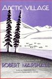 Arctic Village : A 1930's Portrait of Wiseman, Alaska, Marshall, Robert, 091200651X